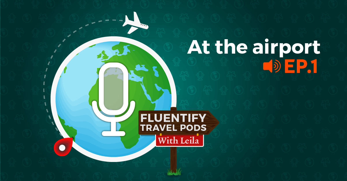 [PODCAST] Travel With Fluentify: Ep.1- At The Airport