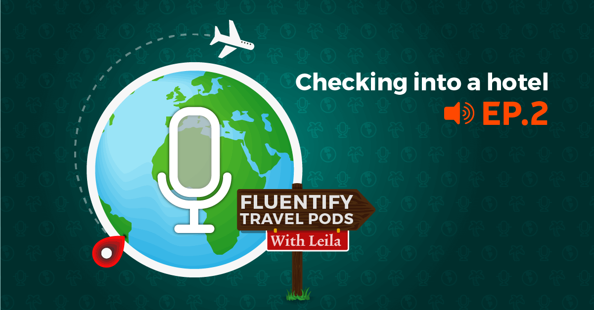 [PODCAST] Travel With Fluentify Ep.2 – Checking into a hotel