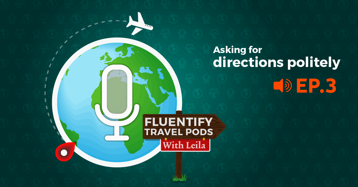 [PODCAST] Travel With Fluentify: Ep.3 – Asking For Directions Politely