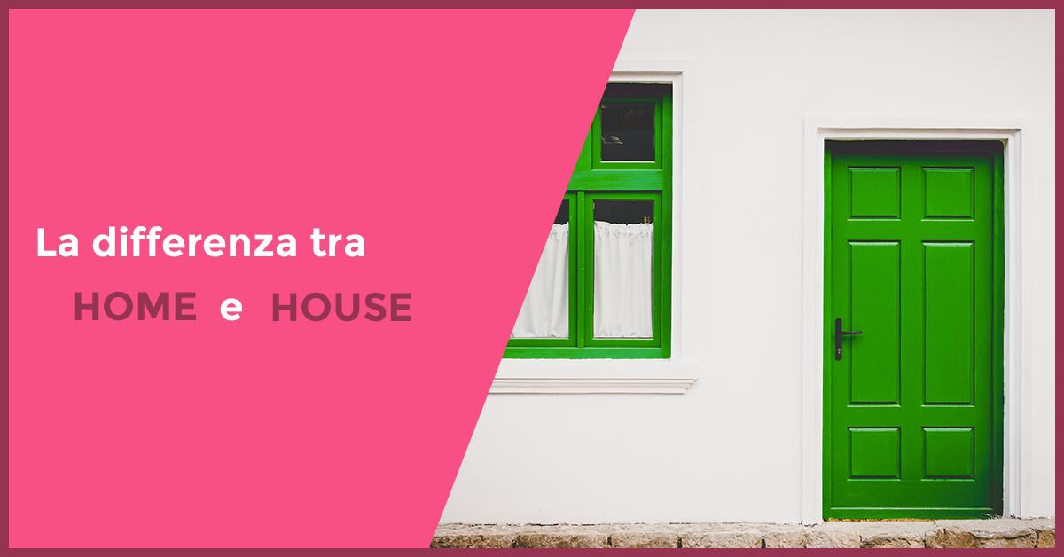 QUICK ARTICLE – La Differenza Tra 'Home' E 'House'