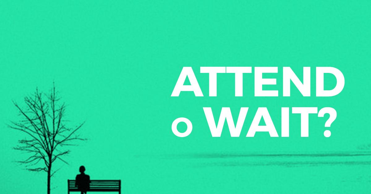 Tradurre e usare correttamente i Termini Attend e Wait