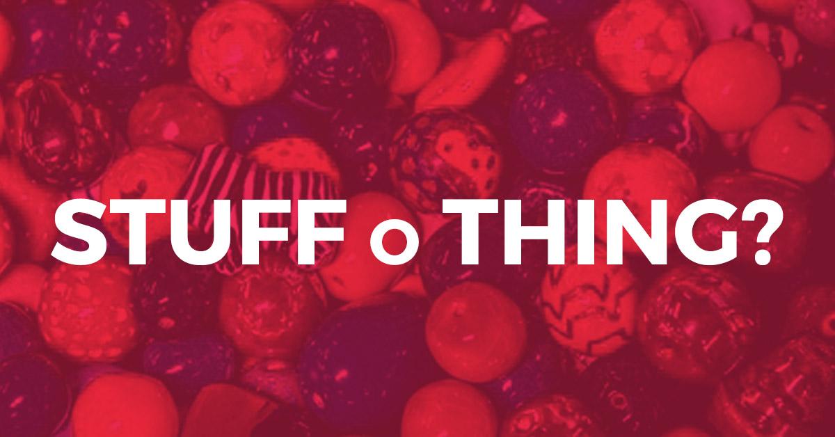 Stuff vs Thing