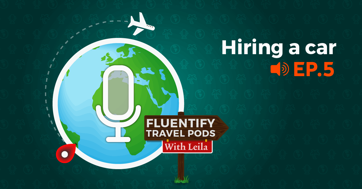 [PODCAST] Travel With Fluentify Ep. 5 – Hiring a Car