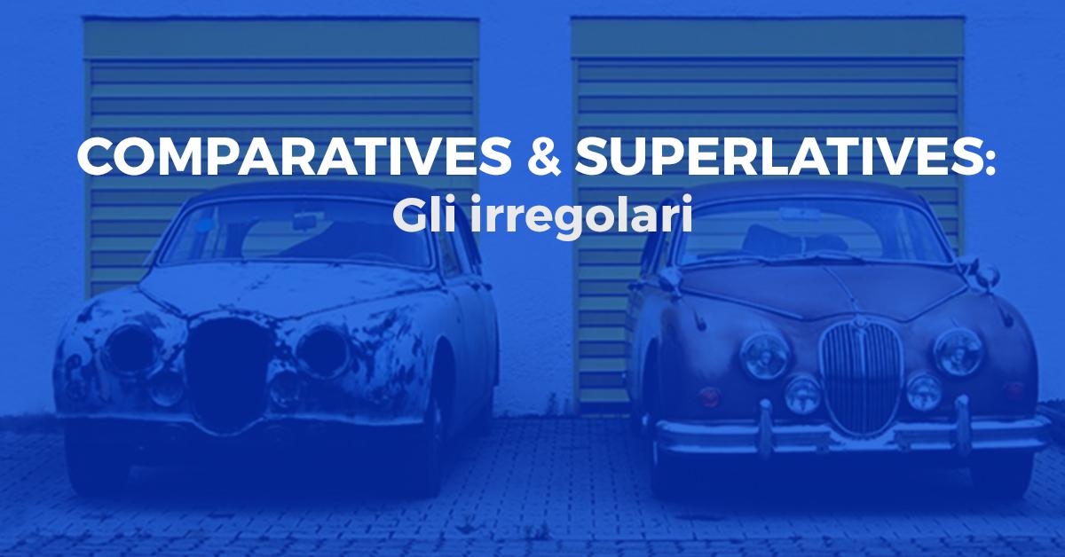 Formare correttamente Comparatives e Superlatives: Le Forme Irregolari Inglesi