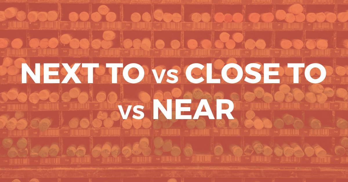 Next to vs Close To vs Near